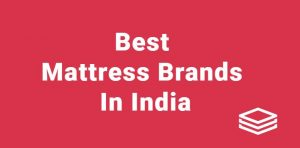 Best Mattress Brands in India 2020 21