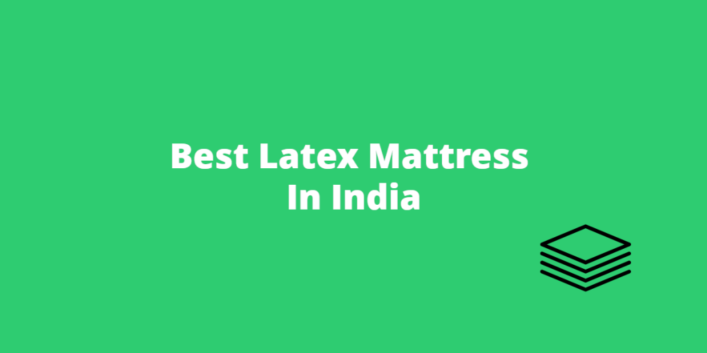 Best Latex Mattress in India