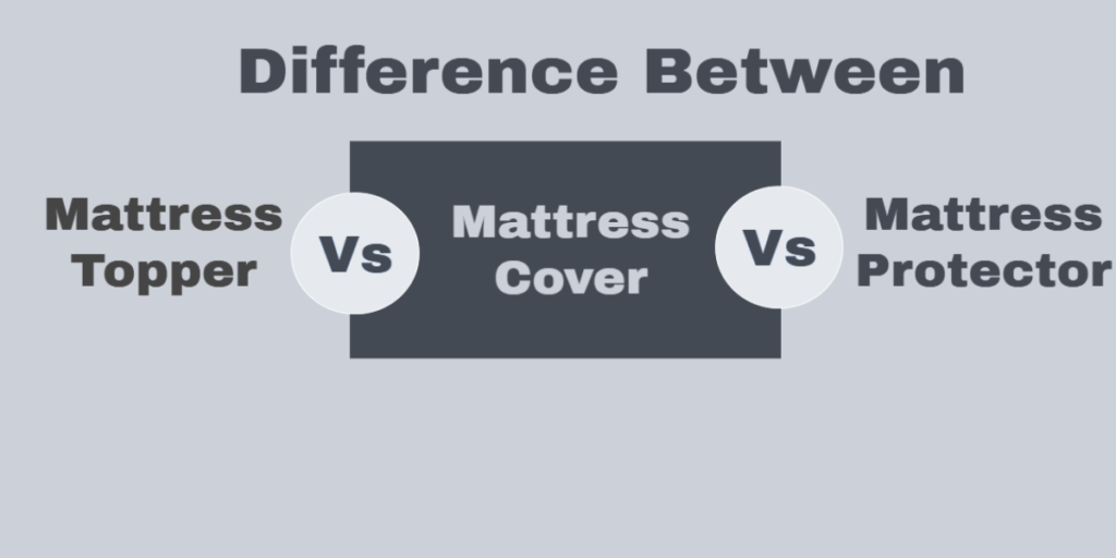 Difference Between Mattress Cover Vs Topper Vs Protector